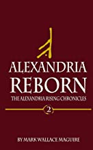 Alexandria Reborn: Book 2 of The Alexandria Rising Chronicles