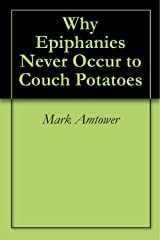 Why Epiphanies Never Occur to Couch Potatoes Kindle Edition