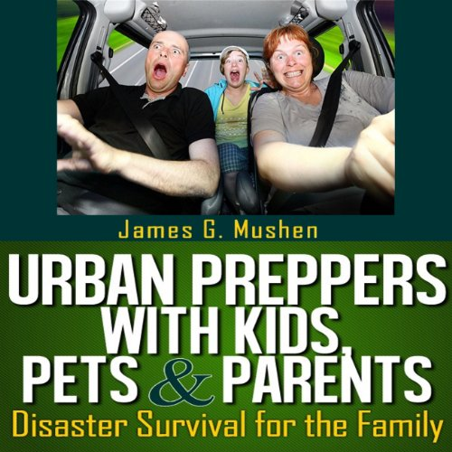 Urban Preppers with Kids, Pets, & Parents cover art