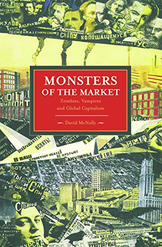 Monsters of the Market: Zombies, Vampires and Global Capitalism (Historical Materialism)