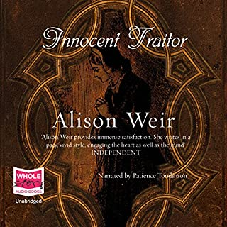 Innocent Traitor                   By:                                                                                                                                 Alison Weir                               Narrated by:                                                                                                                                 Patience Tomlinson                      Length: 17 hrs and 52 mins     92 ratings     Overall 4.5