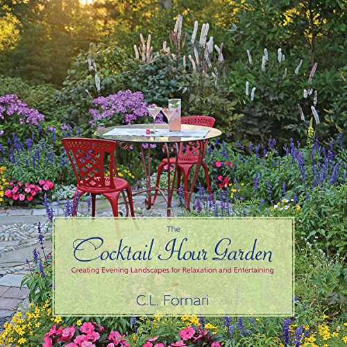 The Cocktail Hour Garden: Creating Evening Landscapes for Relaxation and Entertaining (English Edition)