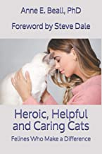 Heroic, Helpful and Caring Cats: Felines Who Make a Difference
