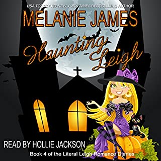 Haunting Leigh     Literal Leigh Romance Diaries, Book 4              By:                                                                                                                                 Melanie James                               Narrated by:                                                                                                                                 Hollie Jackson                      Length: 3 hrs and 54 mins     45 ratings     Overall 4.5