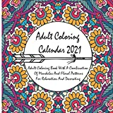Adult Coloring Calendar 2021: Adult Coloring Book With A Combination Of Mandalas And Floral Patterns For Relaxation And Decorating