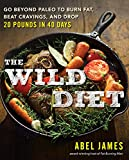 The Wild Diet: Go Beyond Paleo to Burn Fat, Beat Cravings, and Drop 20 Pounds in 40 days