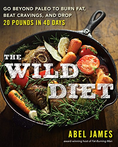 The Wild Diet: Go Beyond Paleo to Burn Fat and Drop Up to 20 Pounds in 40 Days 🔥