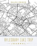 Aylesbury (UK) Trip Journal: Lined Travel Journal/Diary/Notebook With Aylesbury (UK) Map Cover Art [Idioma Inglés]