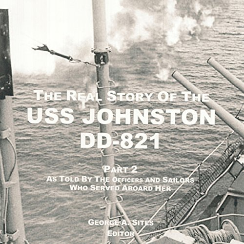 The Real Story of the USS Johnston DD-821 Part 2: As Told by the Officers and Sailors Who Served Aboard Her audiobook cover art