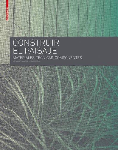 CONSTRUIR EL PAISAJE: Materiales, Técnicas y Componentes estructurales (BIRKHÄUSER)