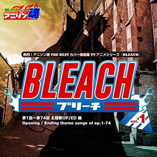 Netsuretsu! Anison Spirits the Best -Cover Music Selection- TV Anime Series ''Bleach'' Vol. 1