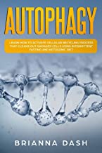 Autophagy: Learn How to Activate Cellular Recycling Process That Cleans Out Damaged Cells Using Intermittent Fasting and K...
