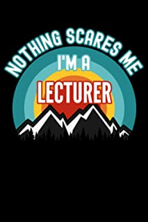 Nothing Scares Me I'm a Lecturer Notebook: This is a Gift for a Lecturer, Lined Journal, 120 Pages, 6 x 9, Matte Finish