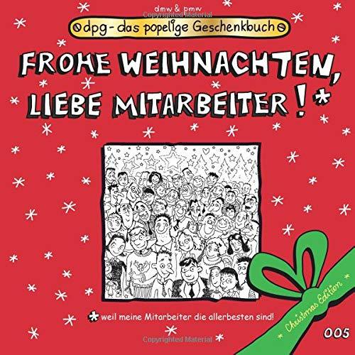 Frohe Weihnachten, liebe Mitarbeiter!: Das popelige Geschenkbuch (dpg - das popelige Geschenkbuch, Band 99)