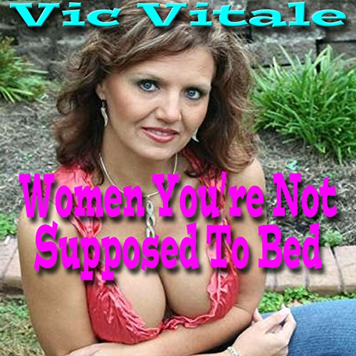 Women You're Not Supposed to Bed                   By:                                                                                                                                 Vic Vitale                               Narrated by:                                                                                                                                 D B Cooper                      Length: 1 hr and 7 mins     Not rated yet     Overall 0.0