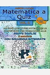 Matematica a Quiz Vol. VI - Con Soluzioni Integrate: 200 e Più Quesiti per Potenziare le Competenze e Prepararsi alle Prove Invalsi (Italian Edition) Paperback