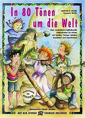 In 80 Tönen um die Welt: Eine musikalisch-multikulturelle Erlebnisreise für Kinder mit Liedern, Tänzen, Spielen, Basteleien und Geschichten (Auf den Spuren fremder Kulturen)