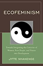 Ecofeminism: Towards Integrating the Concerns of Women, Poor People, and Nature into Development (English Edition)