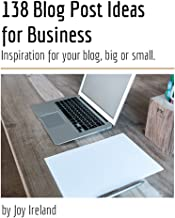 138 Blog Post Ideas for Business: Inspiration for your blog, big or small!