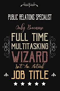 Public Relations Specialist Only Because Full Time Multitasking Wizard Isn't An Actual Job Title: Funny Appreciation ,Than...