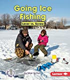 Going Ice Fishing: Lever vs. Screw (First Step Nonfiction ― Simple Machines to the Rescue)
