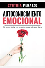 Autoconocimiento Emocional: Cómo controlar tus emociones para la vida diaria (Desarrollo personal, autoayuda y superación) (Spanish Edition) Kindle Edition