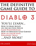 The Definitive Game Guide to Diablo 3: Classes, Walkthrough, Gold Farming, and Auction House Tips