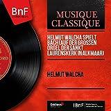 Helmut Walcha spielt Bach (Auf der grossen Orgel der Sankt Laurenskerk in Alkmaar) [Mono Version]