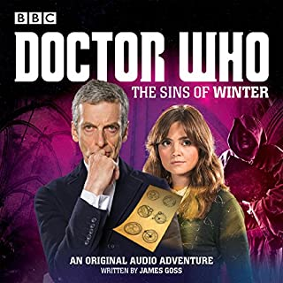 Doctor Who: The Sins of Winter     A 12th Doctor Audio Original              By:                                                                                                                                 James Goss                               Narrated by:                                                                                                                                 Robin Soans                      Length: 1 hr and 8 mins     15 ratings     Overall 4.1