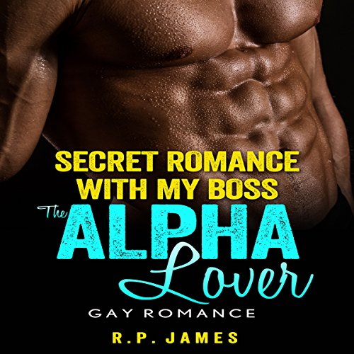 Gay Romance: Secret Romance with My Boss, the Alpha Lover                   By:                                                                                                                                 R.P. James                               Narrated by:                                                                                                                                 Veronica Heart                      Length: 55 mins     20 ratings     Overall 3.7