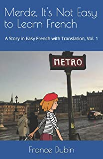 Merde, It's Not Easy to Learn French: A Story in Easy French with Exercises and English Translation (My Adventure en franç...