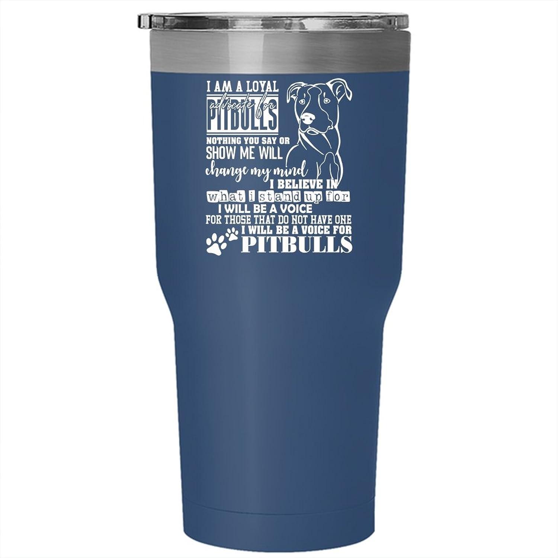 I Am A Loyal Pitbulls Tumbler 30 oz Stainless Steel, I Will Be A Voice For Pitbulls Travel Mug (Tumbler  bluee)