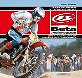 Beta Motorcycles. Oltre un secolo di tecnica e sport-Over a century of technology and sport. Ediz. bilingue (Marche moto)