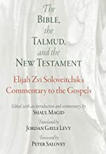 The Bible, the Talmud, and the New Testament: Elijah Zvi Soloveitchik's Commentary to the Gospels (Jewish Culture and Contexts)