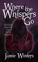Where the Whispers Go: Chilling Stories for Dark Nights