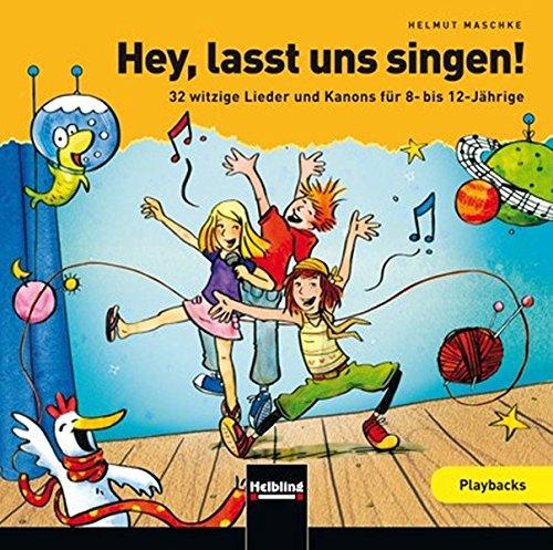 Hey, lasst uns singen. Playback-CD: 32 witzige Lieder und Kanons für 8- bis 12-Jährige