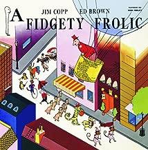 A Fidgety Frolic
