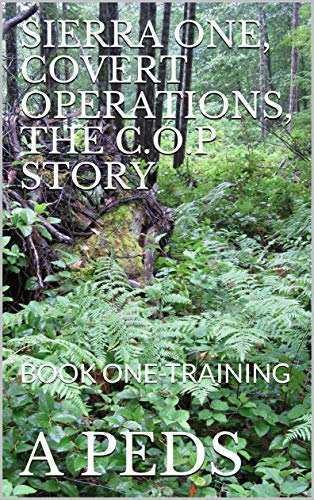 SIERRA ONE, COVERT OPERATIONS, THE C.O.P STORY: BOOK ONE-TRAINING (English Edition)