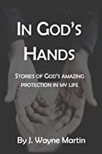 In God's Hands: Stories of God's Amazing Protection in My Life