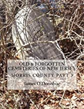Old and Forgotten Cemeteries of New Jersey: Morris County Part 3