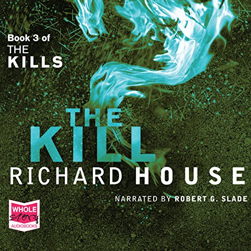 The Kills: The Kill, Book 3                   By:                                                                                                                                 Richard House                               Narrated by:                                                                                                                                 Robert Slade                      Length: 11 hrs and 29 mins     Not rated yet     Overall 0.0