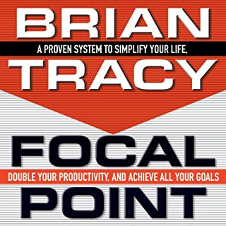 Focal Point     A Proven System to Simplify Your Life, Double Your Productivity, and Achieve All Your Goals              By:                                                                                                                                 Brian Tracy                               Narrated by:                                                                                                                                 Brian Tracy                      Length: 5 hrs and 19 mins     253 ratings     Overall 4.5