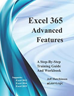 Excel 365 - Advanced Features: Supports Excel 2010, 2013, 2016, And 2019