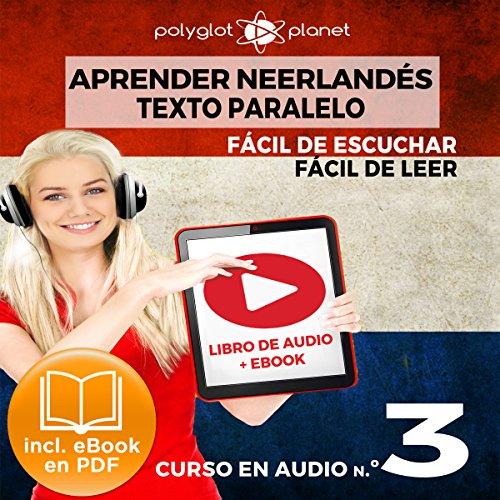 Aprender Neerlandés - Fácil de Leer - Fácil de Escuchar - Texto paralelo: Curso en Audio No. 3 [ Learn Dutch - Audio Course No. 3] audiobook cover art