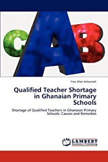 Ankomah, Y: Qualified Teacher Shortage in Ghanaian Primary S