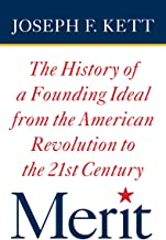 Merit: The History of a Founding Ideal from the American Revolution to the Twenty-First Century