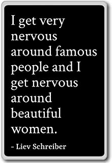 I get very nervous around famous people and ... - Liev Schreiber - quotes fridge magnet, Black