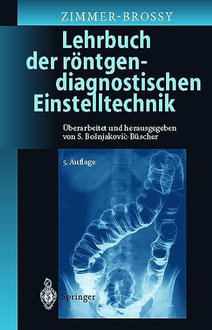 Lehrbuch Der Rontgendiagnostischen Einstelltechnik: Begrundet Von Marianne Zimmer-Brossy