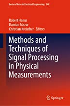 Methods and Techniques of Signal Processing in Physical Measurements (Lecture Notes in Electrical Engineering Book 548)