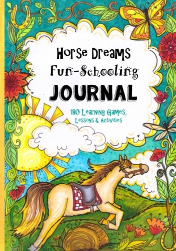 Horse Dreams - Fun-Schooling Journal: 180 Learning Games, Lessons & Activities for Ages 7 to 10+